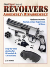 Gun Digest Book of Revolvers (eBook): Assembly/DisAssembly